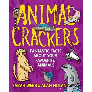 Animal Crackers: Fantastic Facts About Your Favourite Animals  - Sarah Webb & Alan Nolan
