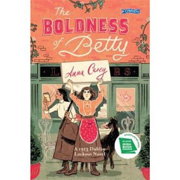 Anna Carey The Boldness of Betty: A 1913 Dublin Lockout Novel