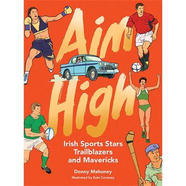 Aim High: Irish Sports Stars, Trailblazers and Mavericks  - Donny Mahoney
