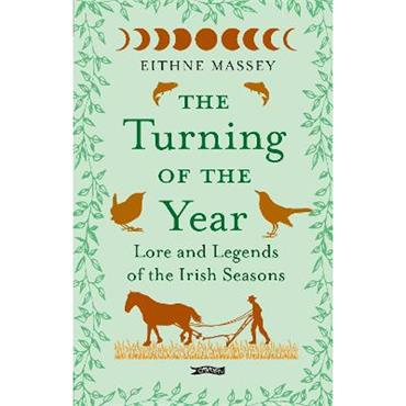 Eithne Massey The Turning of the Year: Lore and Legends of the Irish Seasons