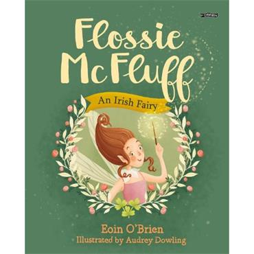 Eoin O' Brien (Illustrated by Audrey Dowling) Flossie McFluff An Irish Fairy.