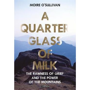 Moire O' Sullivan A Quarter Glass of Milk: The rawness of grief and the power of the mountains