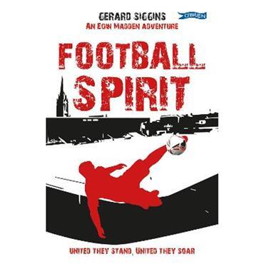 Gerard Siggins Football Spirit: United they Stand, United they Soar (Book 9)