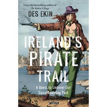 Des Ekin Ireland's Pirate Trail: A Quest to Uncover Our Swashbuckling Past