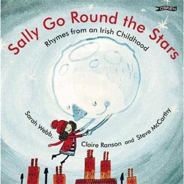Sarah Webb, Claire Ranson & Steve Mc Carthy Sally Go Round the Stars: Rhymes from an Irish Childhood