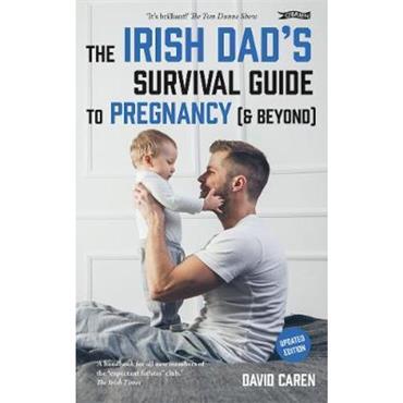 David Caren The Irish Dad's Survival Guide to Pregnancy [& Beyond]