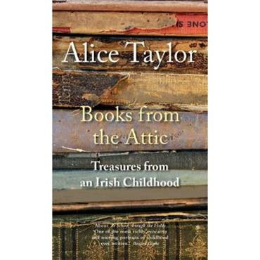 Alice Taylor Books from the Attic: Treasures from an Irish Childhood