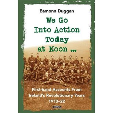 Eamonn Duggan We Go Into Action Today at Noon