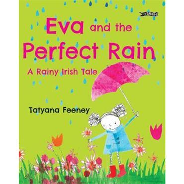 Tatyana Feeney Eva and the Perfect Rain: A Rainy Irish Tale