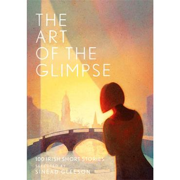 The Art of the Glimpse  - Selected by Sinéad Gleeson
