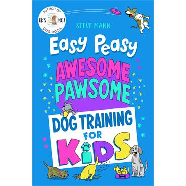 Steve Mann Easy Peasy Awesome Pawsome: Dog Training for Kids