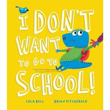 Lula Bell & Brian Fitzgerald I Don't Want to Go to School!