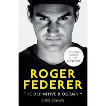 Chris Bowers Federer: The Definitive Biography
