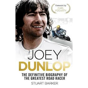 Stuart Barker Joey Dunlop: The Definitive Biography