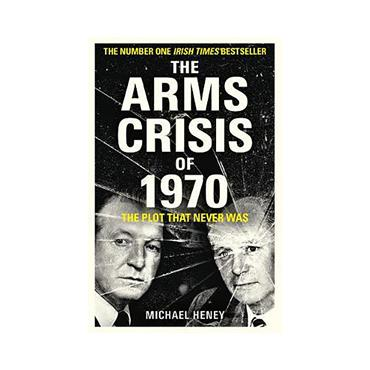 The Arms Crisis of 1970 - Michael Heney
