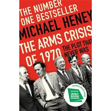Michael Heney The Arms Crisis of 1970: The Plot that Never Was
