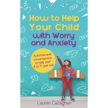 Lauren Callaghan How to Help Your Child with Worry and Anxiety