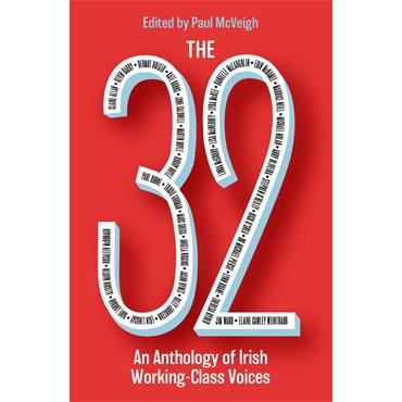 Paul McVeigh The 32: An Anthology of Irish Working-Class Voices