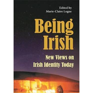 Marie-Claire Logue Being Irish: New Views on Irish Identity Today