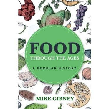Mike Gibney Food Through the Ages: A Popular History