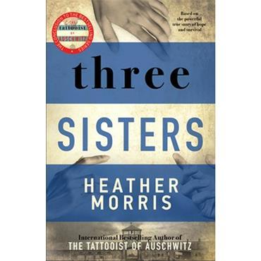 Heather Morris Three Sisters (Tattooist of Auschwitz series, Book 3)