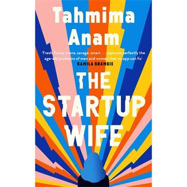 Tahmima Anam The Startup Wife