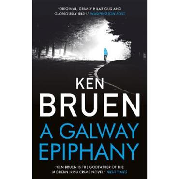 Ken Bruen A Galway Epiphany