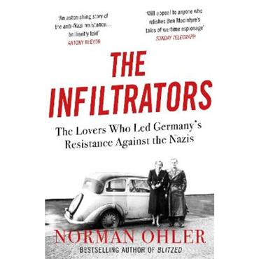 Norman Ohler The Infiltrators: The Lovers Who Led Germany's Resistance Against the Nazis