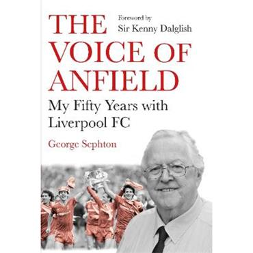 George Sephton The Voice of Anfield: My Fifty Years with Liverpool FC