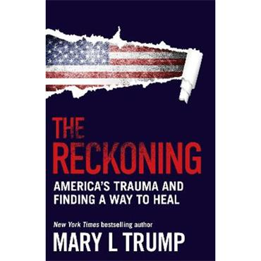 Mary L. Trump The Reckoning: America's Trauma and Finding a Way to Heal