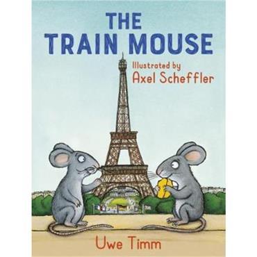 Uwe Timm & Axel Scheffler The Train Mouse
