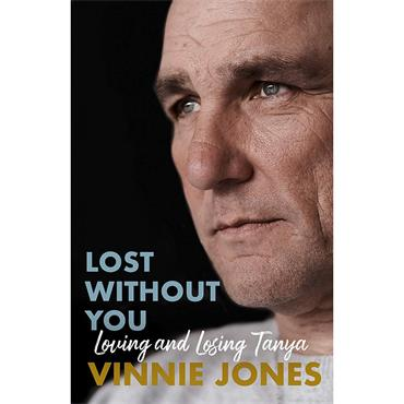 Vinnie Jones Lost Without You: Loving and Losing Tanya