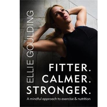 Ellie Goulding Fitter. Calmer. Stronger.