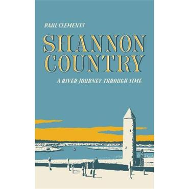Shannon Country: A River Journey Through Time  - Paul Clements