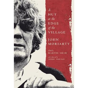 John Moriarty & Martin Shaw A Hut at the Edge of the Village
