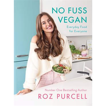 Roz Purcell No Fuss Vegan: Everyday Food for Everyone