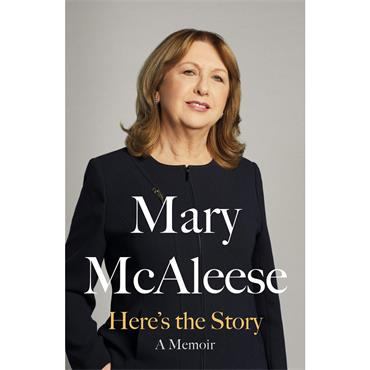 Mary Mc Aleese Here's the Story: A Memoir