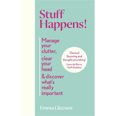 Emma Gleeson STUFF HAPPENS! Manage your clutter, clear your head & discover what's really important.