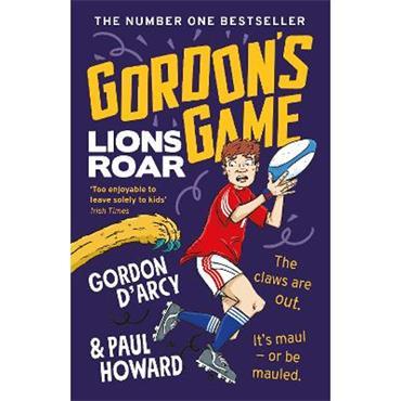 Gordon D'Arcy & Paul Howard Gordon's Game: Lions Roar (Book 3)