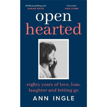 Ann Ingle Openhearted: Eighty Years of Love, Loss, Laughter and Letting Go