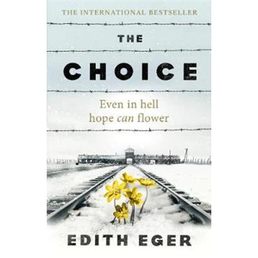 Edith Eger The Choice: A true story of hope