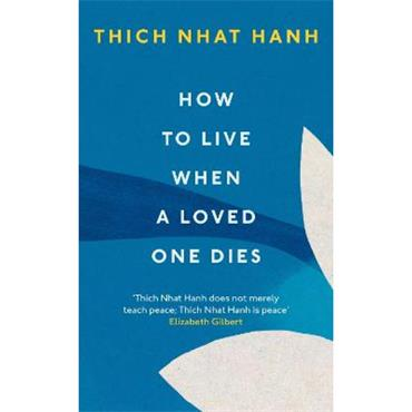 Thich Nhat Hanh How To Live When A Loved One Dies