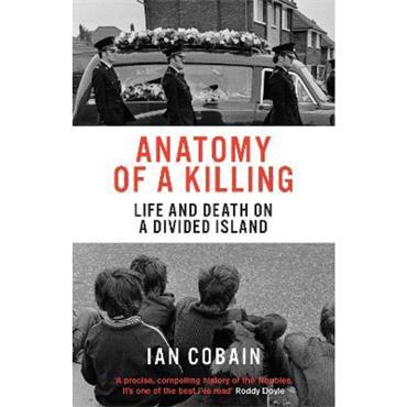 Ian Cobain Anatomy of a Killing: Life and Death on a Divided Island