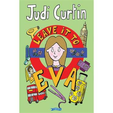 Judi Curtin Leave it to Eva (Eva, Book 3)