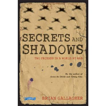 Brian Gallagher Secrets and Shadows: Two friends in a world at war