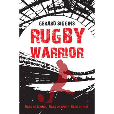 Gerard Siggins Rugby Warrior: Back in school. Back in sport. Back in time.