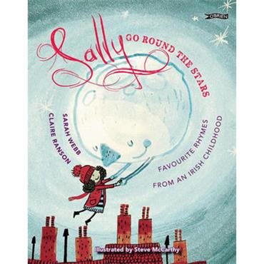 Sarah Webb & Claire Ranson SALLY GO ROUND THE STARS: FAVOURITE RHYMES FROM AN IRISH CHILDHOOD