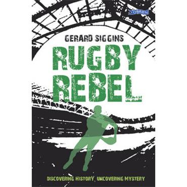 Gerard Siggins Rugby Rebel: Discovering History, Uncovering Mystery (Book 3)