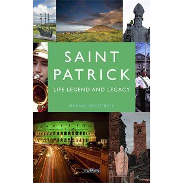 Marian Broderick Saint Patrick: Life, Legend and Legacy
