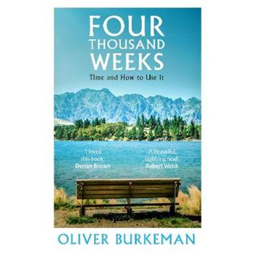 Oliver Burkeman Four Thousand Weeks: Time and How to Use It